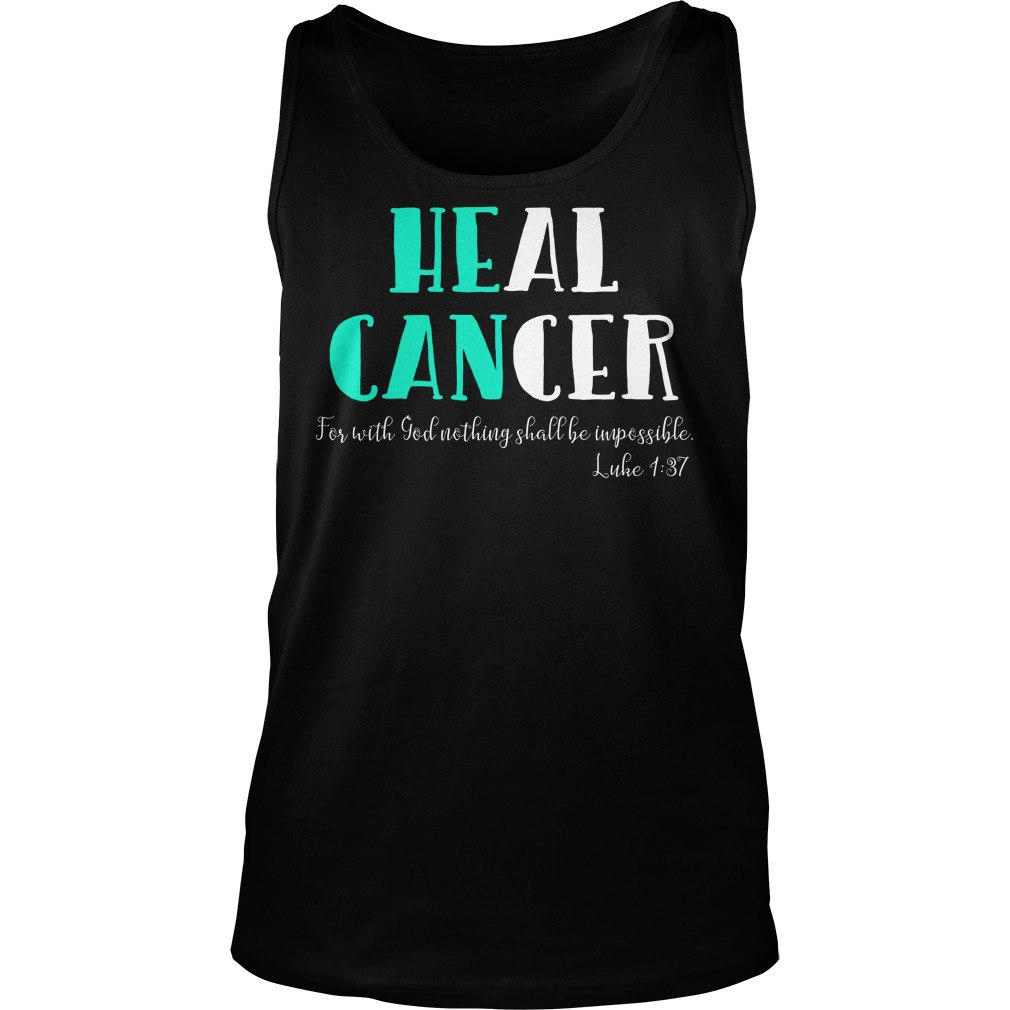 He Can Heal Cancer For With God Nothing Shall Be Impossible Luke 137 Tanktop