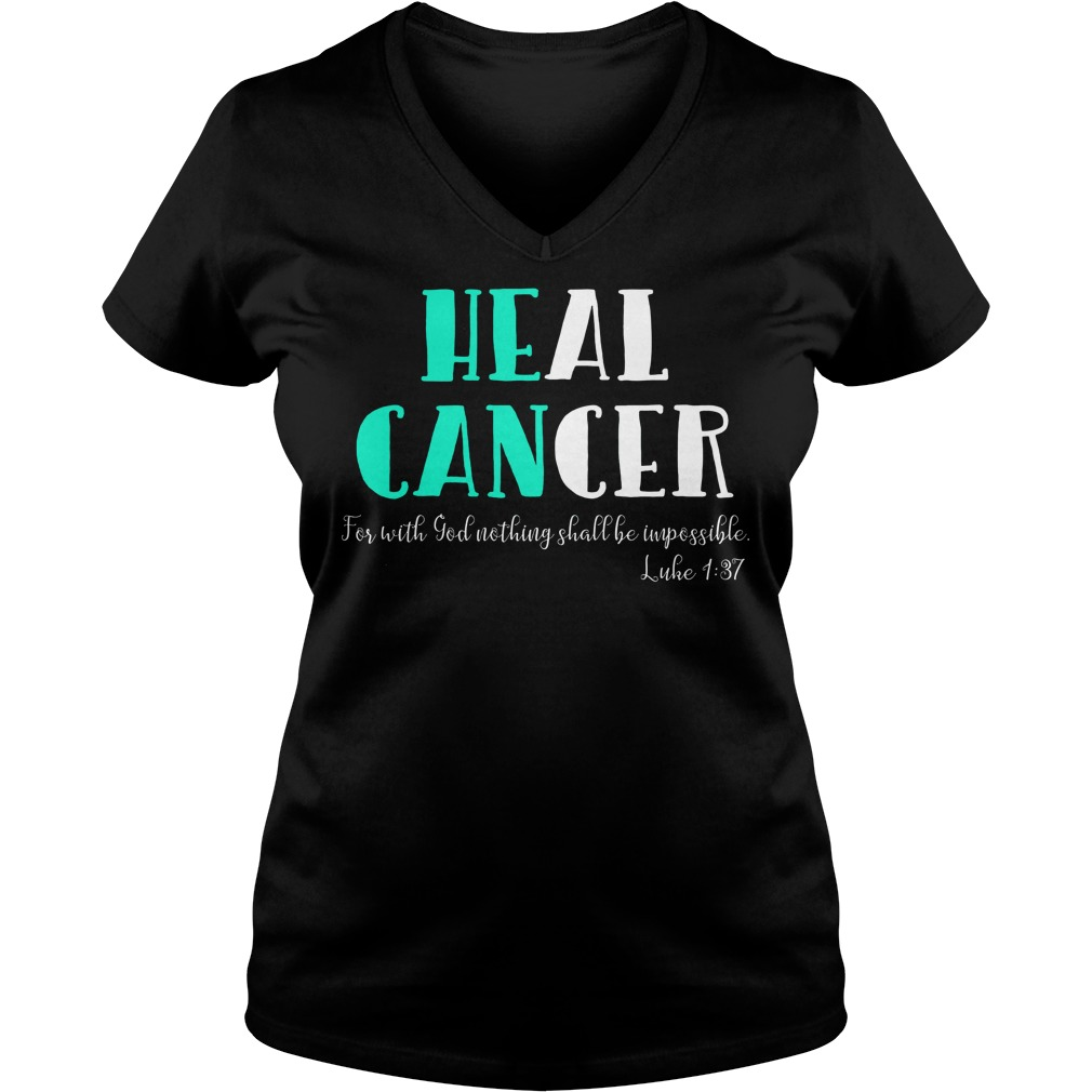He Can Heal Cancer For With God Nothing Shall Be Impossible Luke 137 V Neck