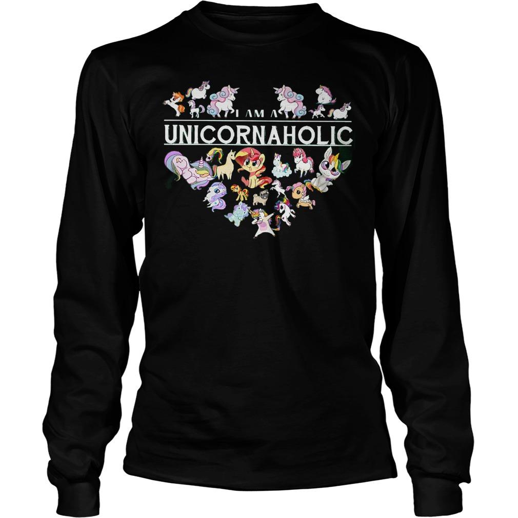 I Am A Unicornaholic Unicorn Aholic Longsleeve