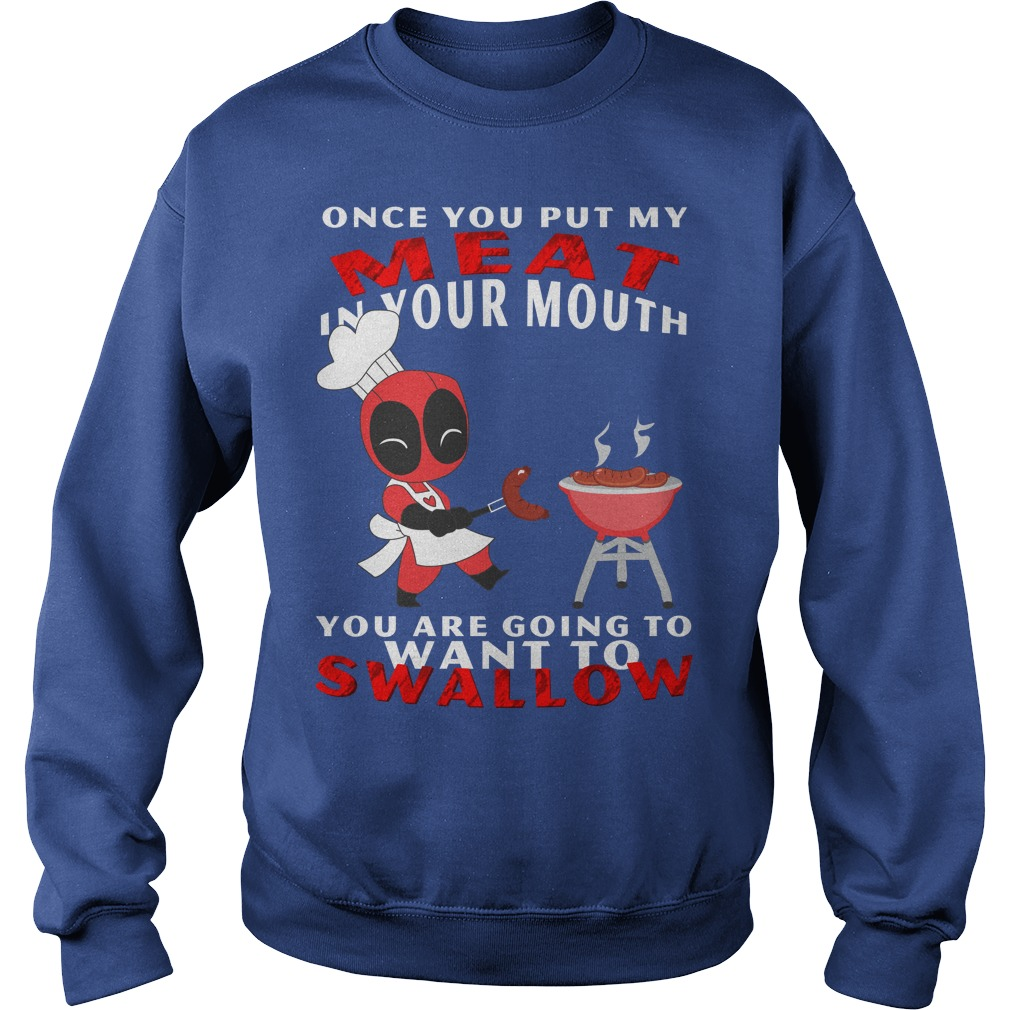 Once You Put My Meat In Your Mouth You Are Going To Swallow Sweater
