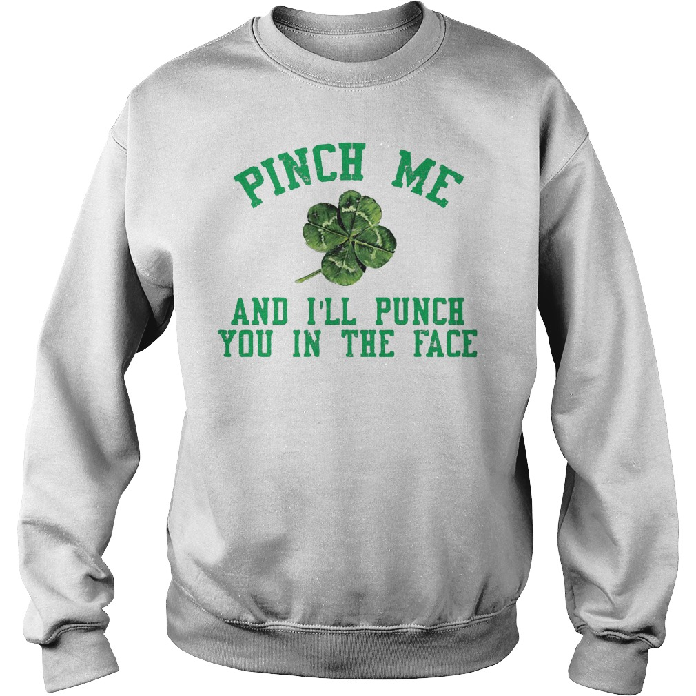 St Patricks Day Pinch Me And Ill Punch You In The Face Sweater