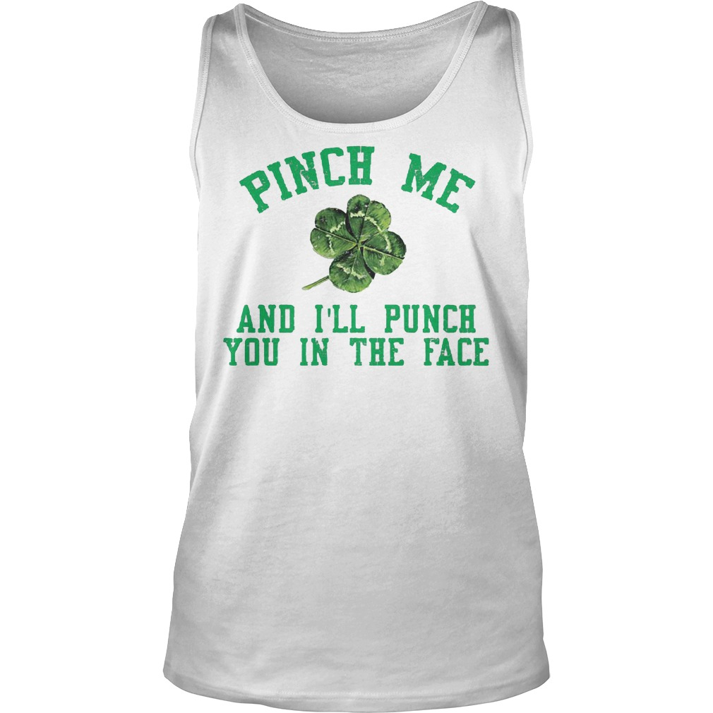St Patricks Day Pinch Me And Ill Punch You In The Face Tanktop