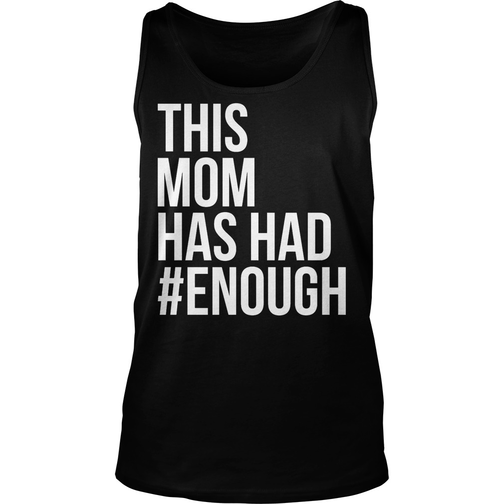 This Mom Has Had Enough Tanktop