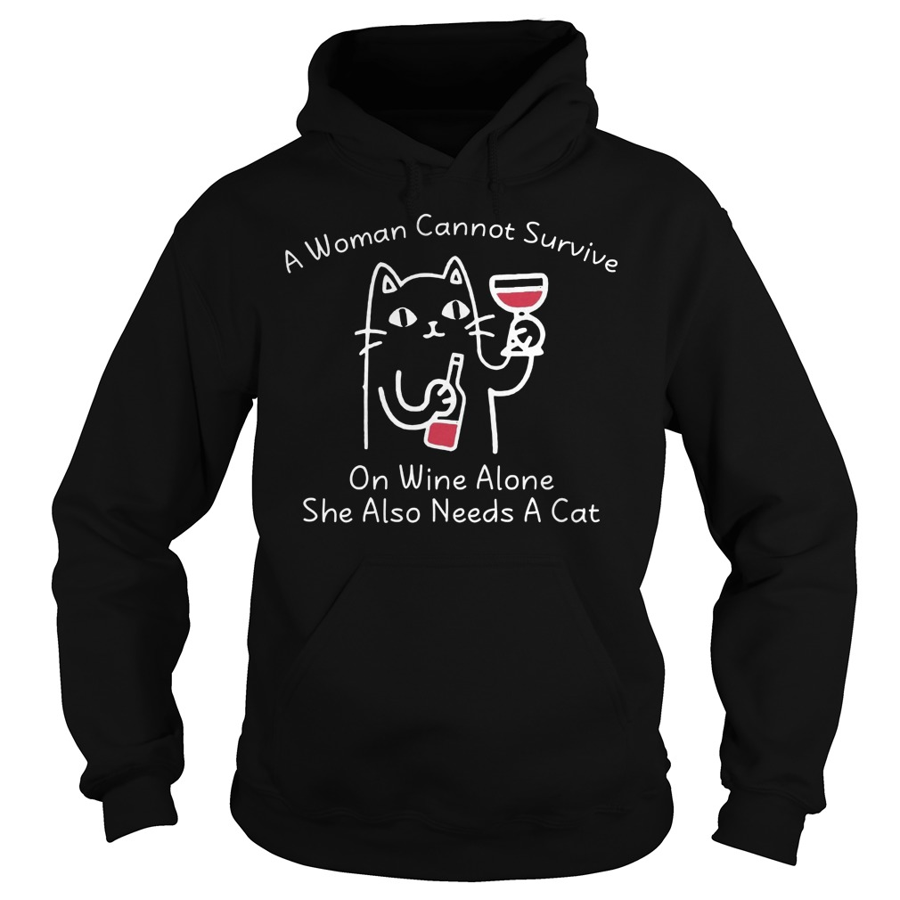 A Women Cannot Survive On Wine Alone She Also Needs A Cat Hoodie