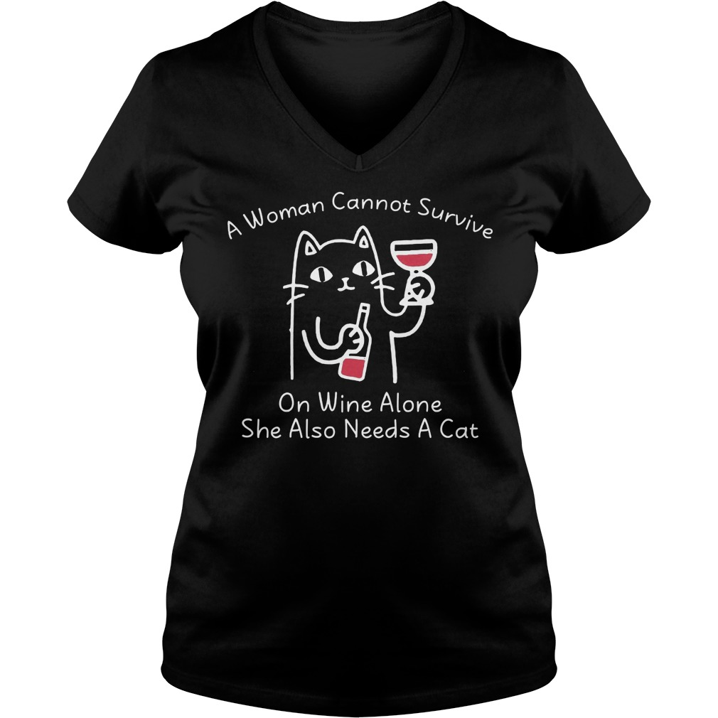 A Women Cannot Survive On Wine Alone She Also Needs A Cat V Neck