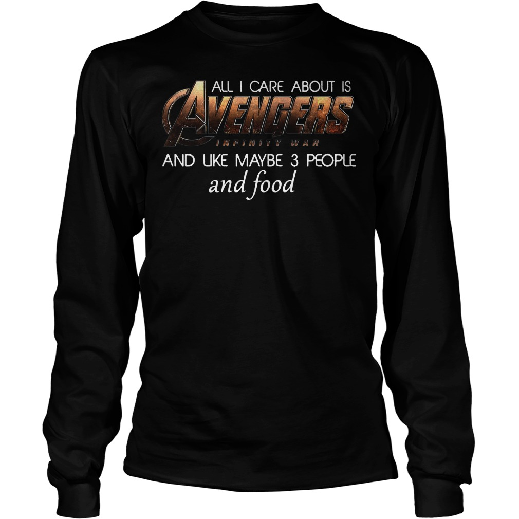 All I Care About Is Avengers Infinity War Longsleeve