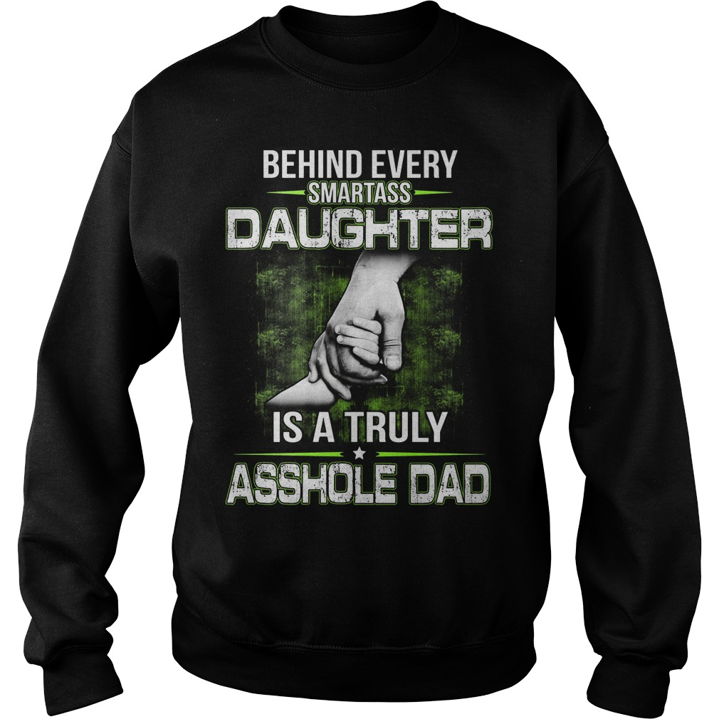 Behind Every Smartass Daughter Is A Truly Asshole Dad Sweater
