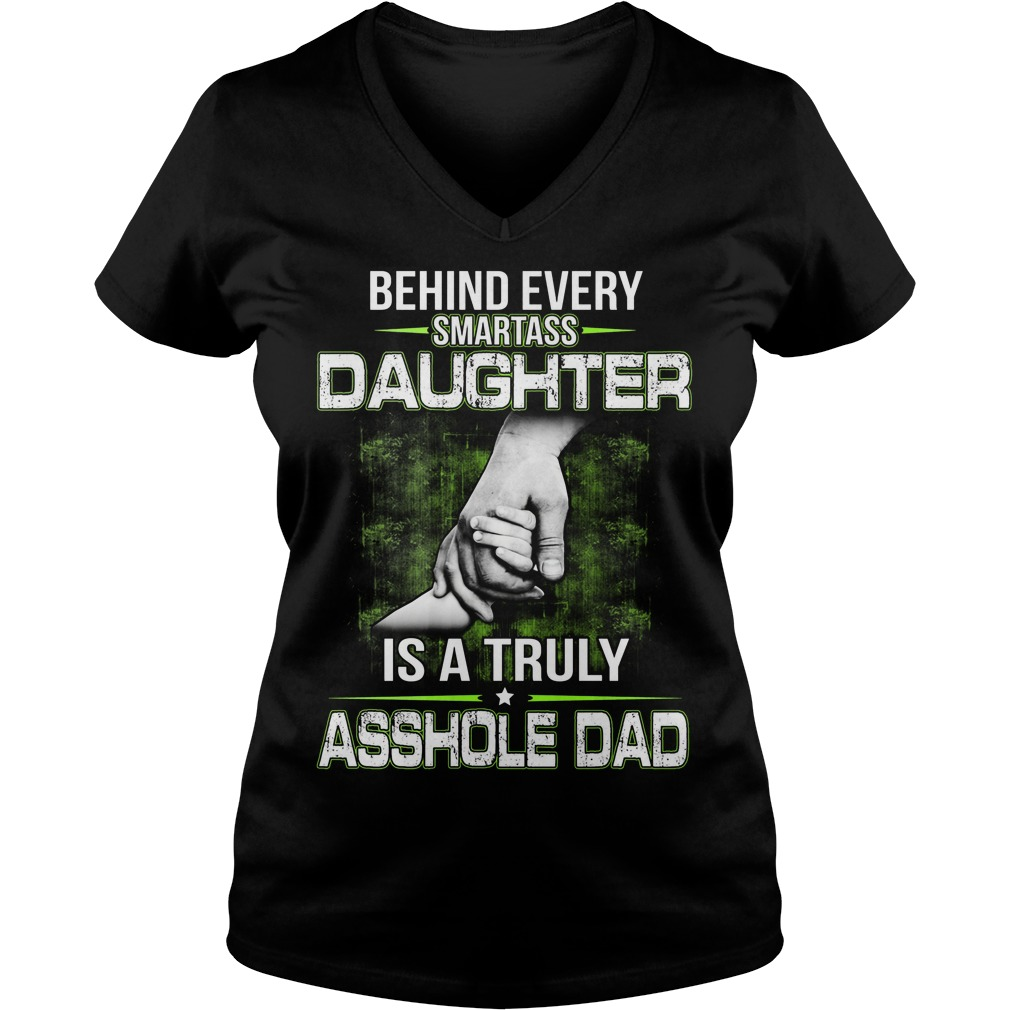Behind Every Smartass Daughter Is A Truly Asshole Dad V Neck