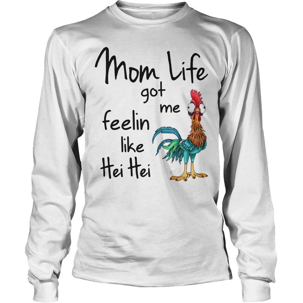 Chicken Moana Disney Mom Life Got Me Feelin Like Hei Hei Longsleeve