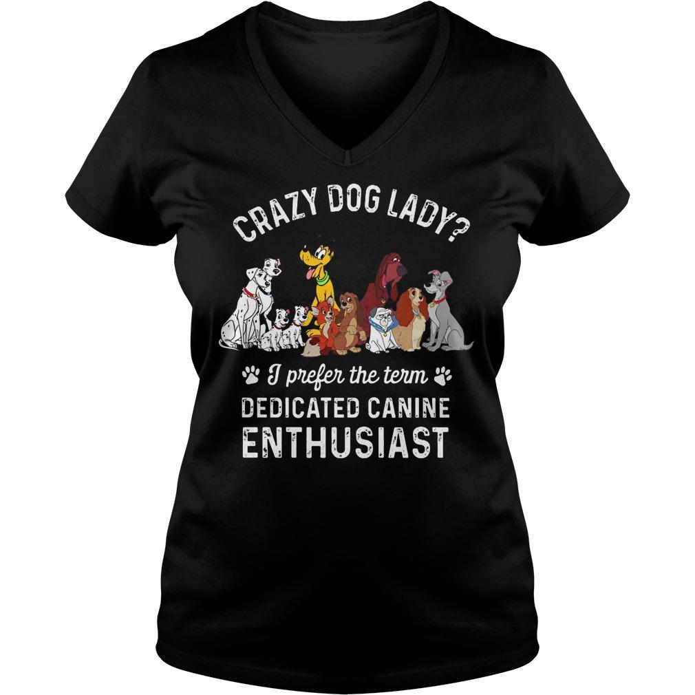 Crazy Dog Lady I Prefer The Term Dedicated Canine Enthusiast V Neck