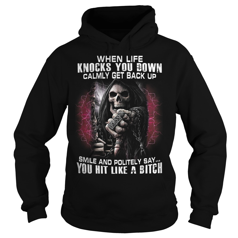 Death When Life Knocks You Down Calmly Get Back Up Smile And Politely Hoodie