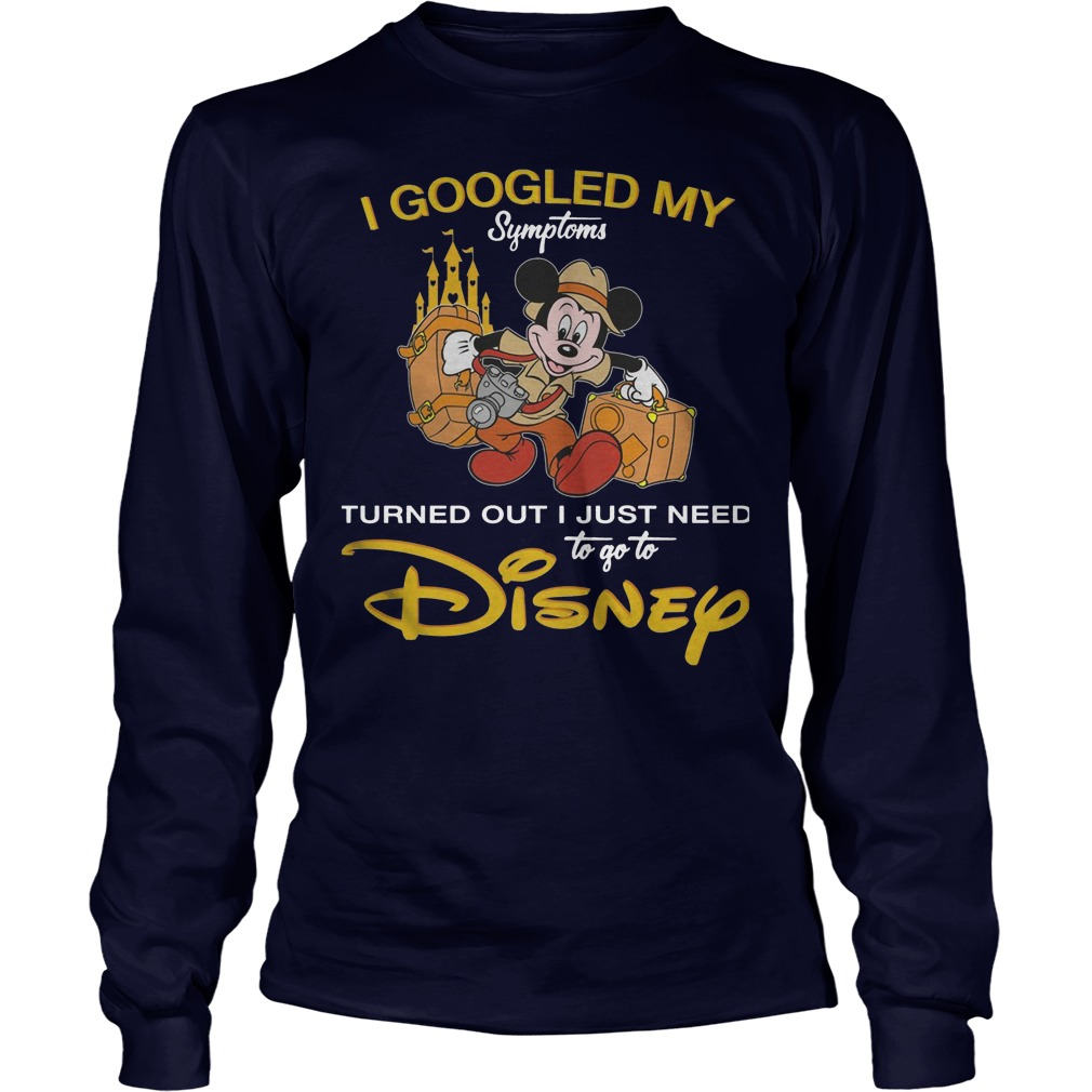 Disney I Googled My Symptoms Turned Out I Just Need Longsleeve