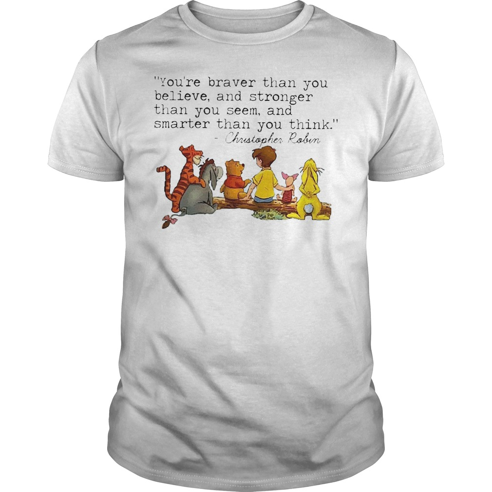 Disney Winnie The Pooh And Friend You're Braver Than You Believe Stronger Smarter Christopher Robin Shirt