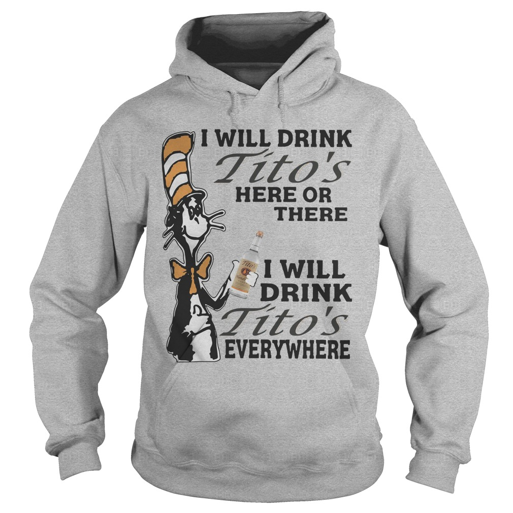 Dr Seuss Drink Titos's Here Or There Everywhere Hoodie