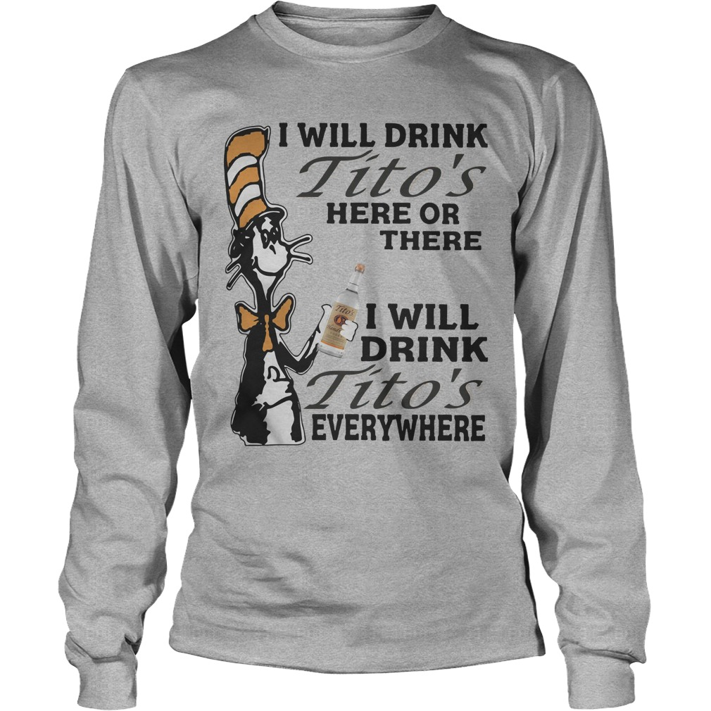 Dr Seuss Drink Titos's Here Or There Everywhere Longsleeve