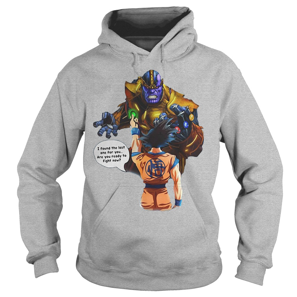 Goku And Thanos Dragonball I Found The Last One For You Are We Ready To Fight Now Hoodie