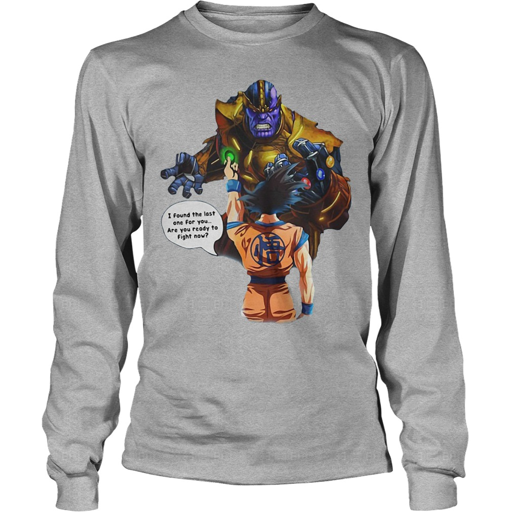 Goku And Thanos Dragonball I Found The Last One For You Are We Ready To Fight Now Longsleeve