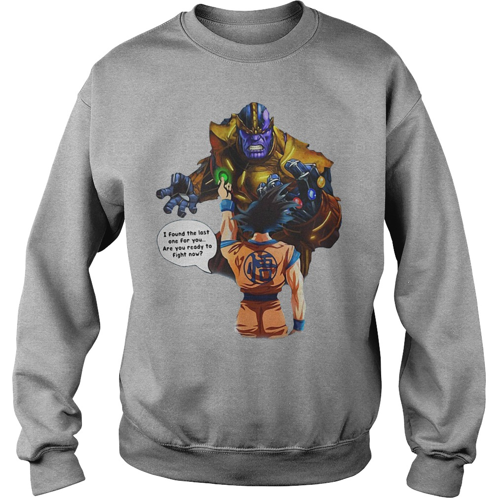Goku And Thanos Dragonball I Found The Last One For You Are We Ready To Fight Now Sweater
