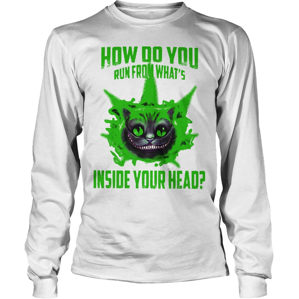 How Do You Run From What's Inside Your Head Longsleeve