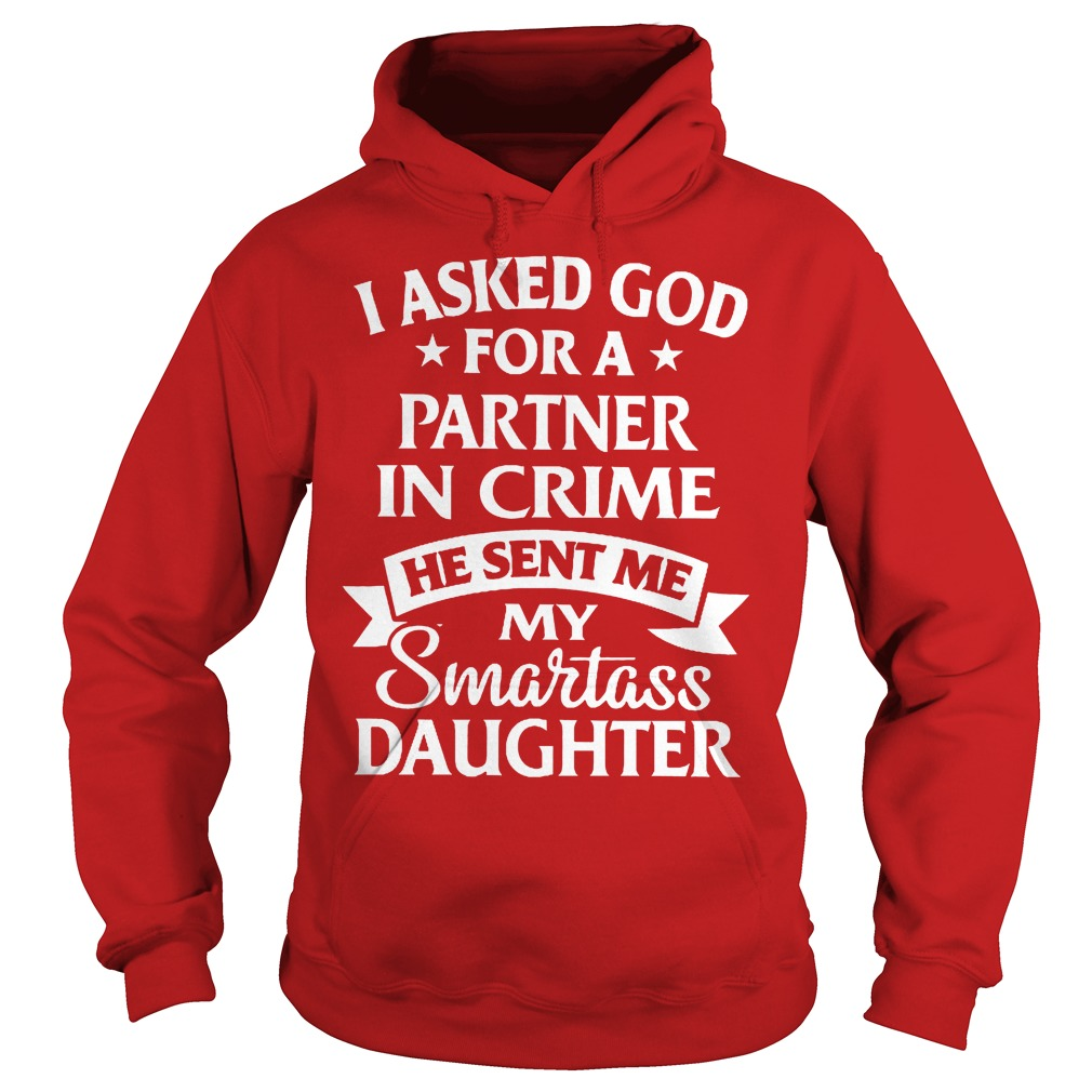 I Asked God For A Partner In Crime He Sent Me My Smartass Daughter Hoodie