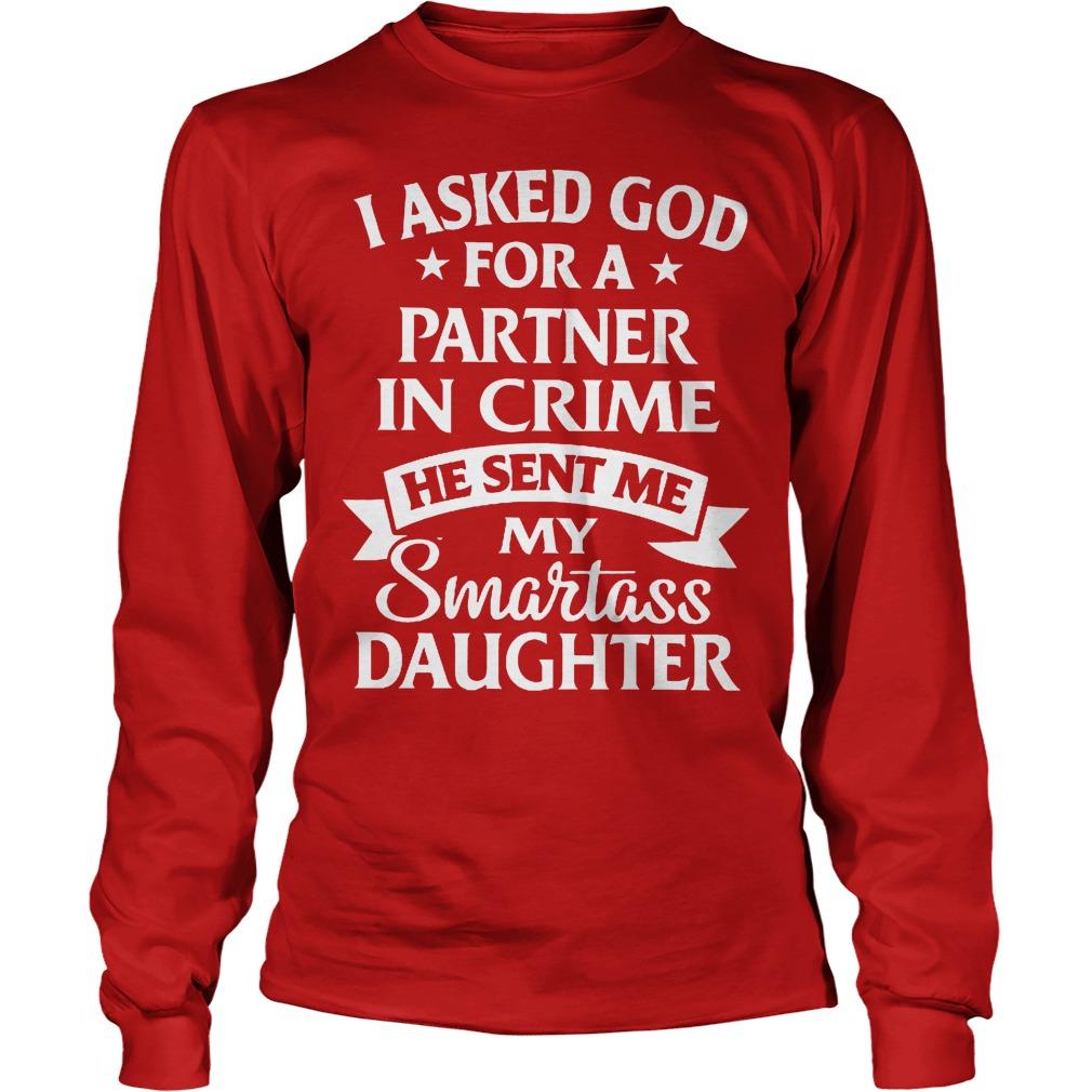 I Asked God For A Partner In Crime He Sent Me My Smartass Daughter Longsleeve