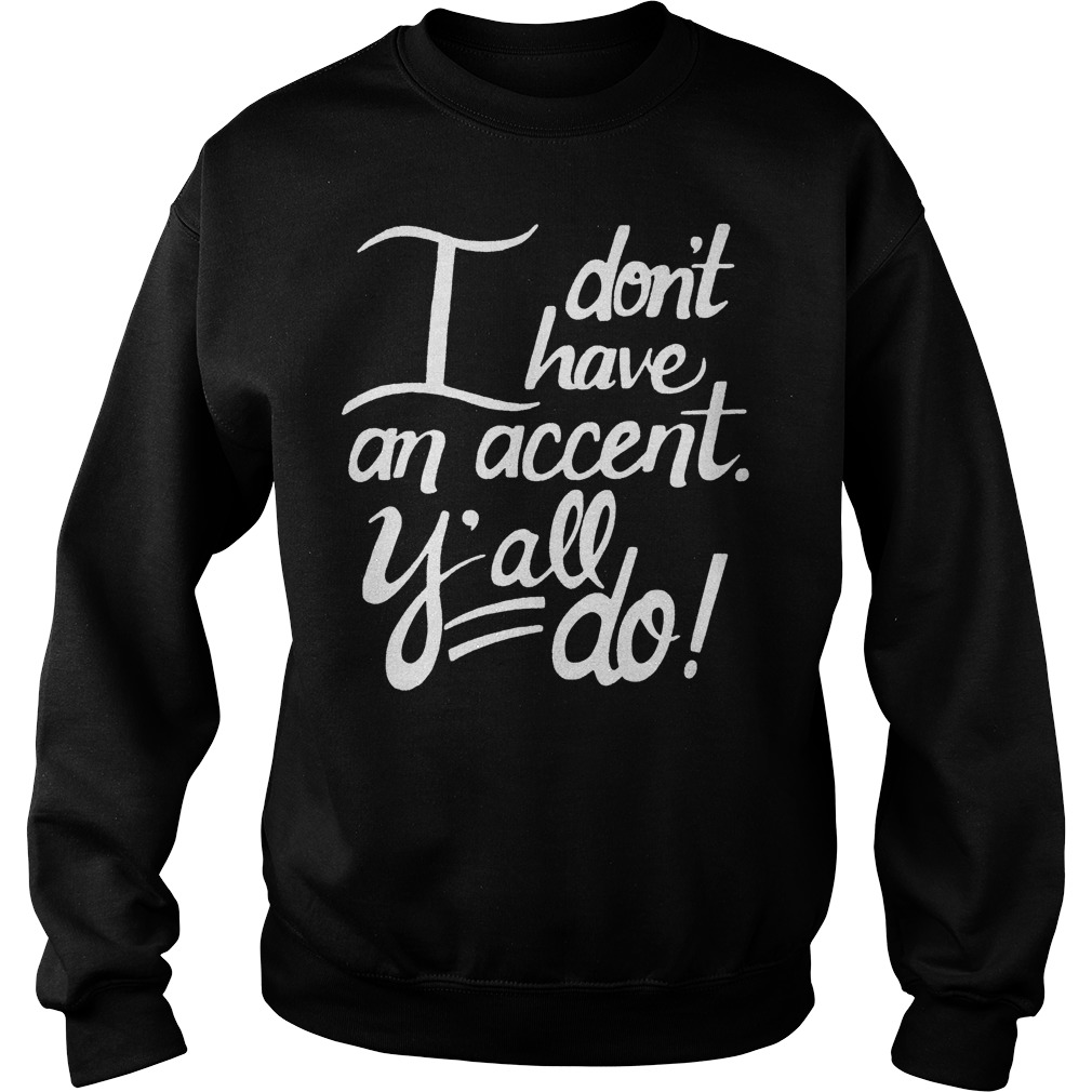 I Don't Have An Accent Y'all Do Sweater