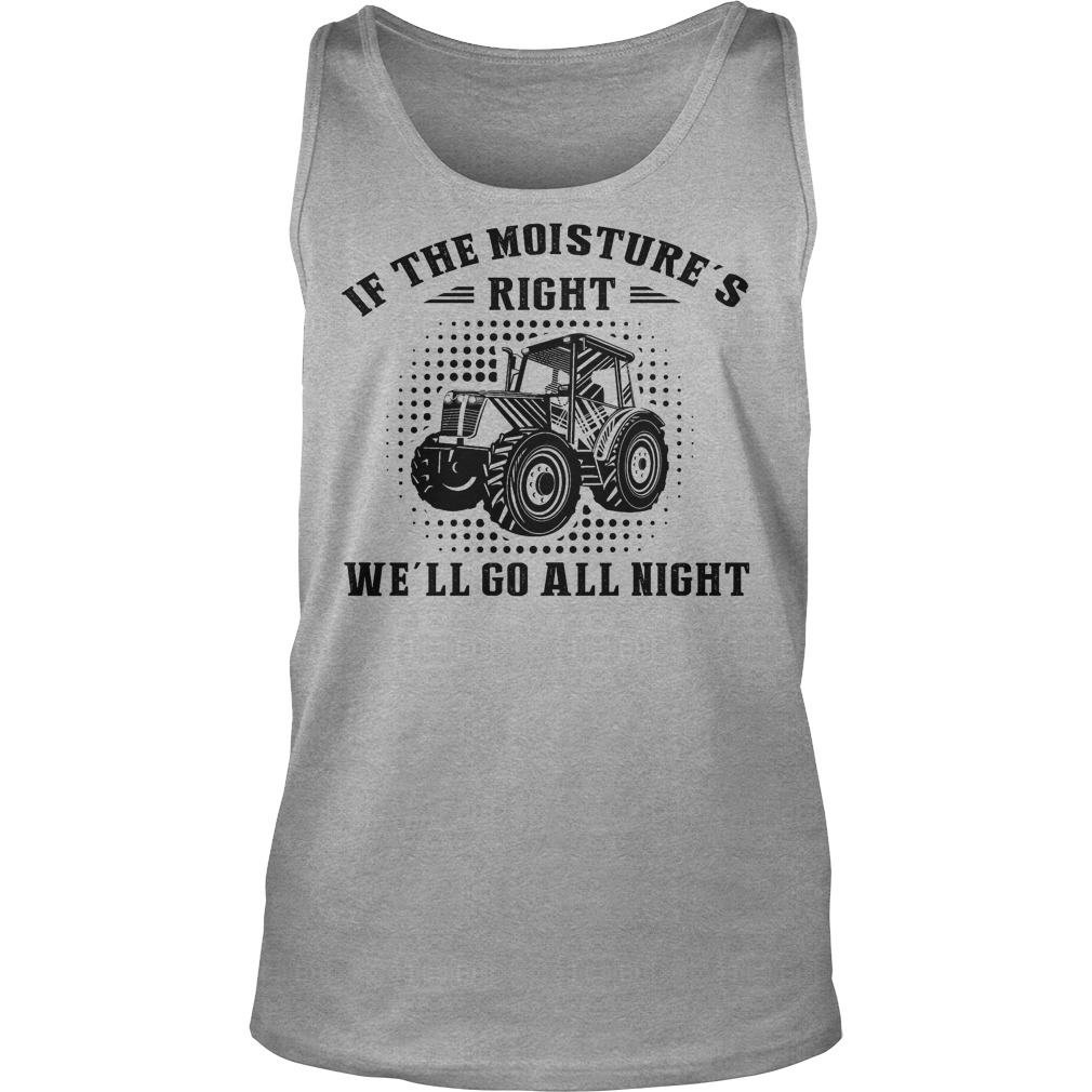 If The Moisture's Right We'll Go All Night Tanktop