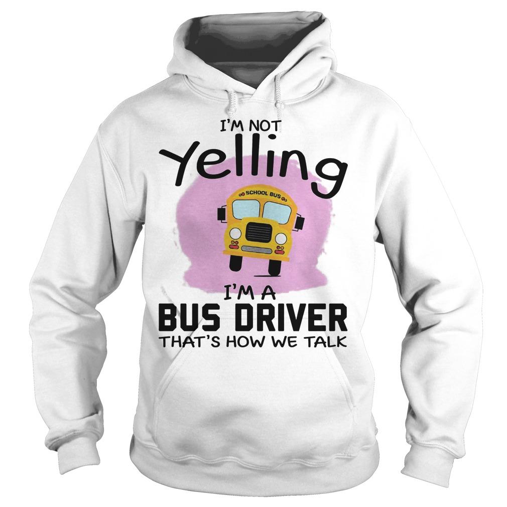 I'm Not Yelling I'm A Bus Driver That's How We Talk Hoodie