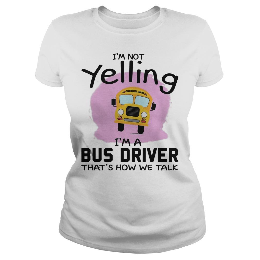 I'm Not Yelling I'm A Bus Driver That's How We Talk Lades