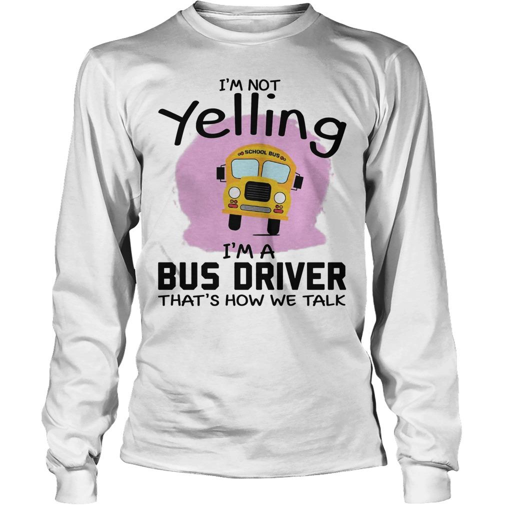 I'm Not Yelling I'm A Bus Driver That's How We Talk Longslevee