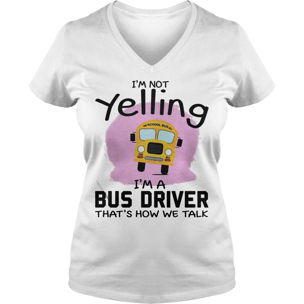 I'm Not Yelling I'm A Bus Driver That's How We Talk V Neck