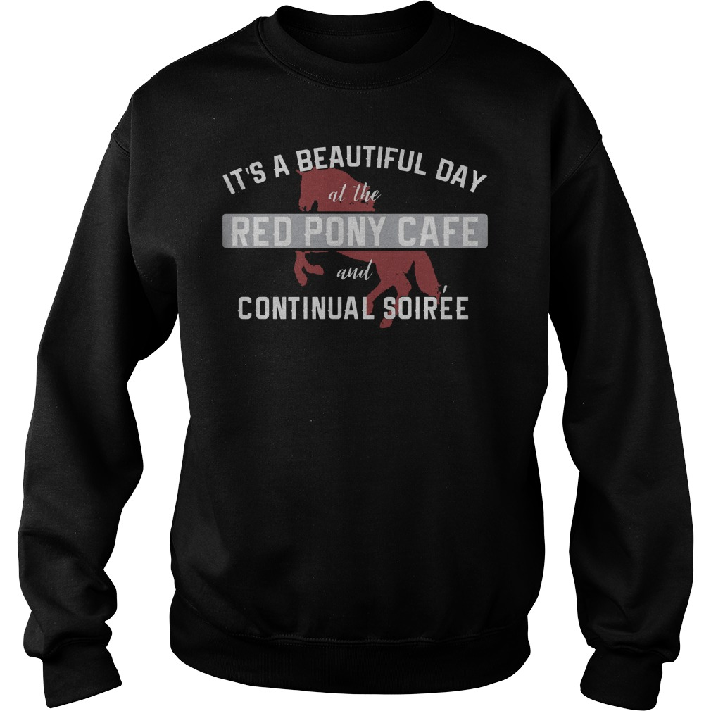 It's A Beautiful Day At The Red Pony Cafe And Continual Soiree Sweater