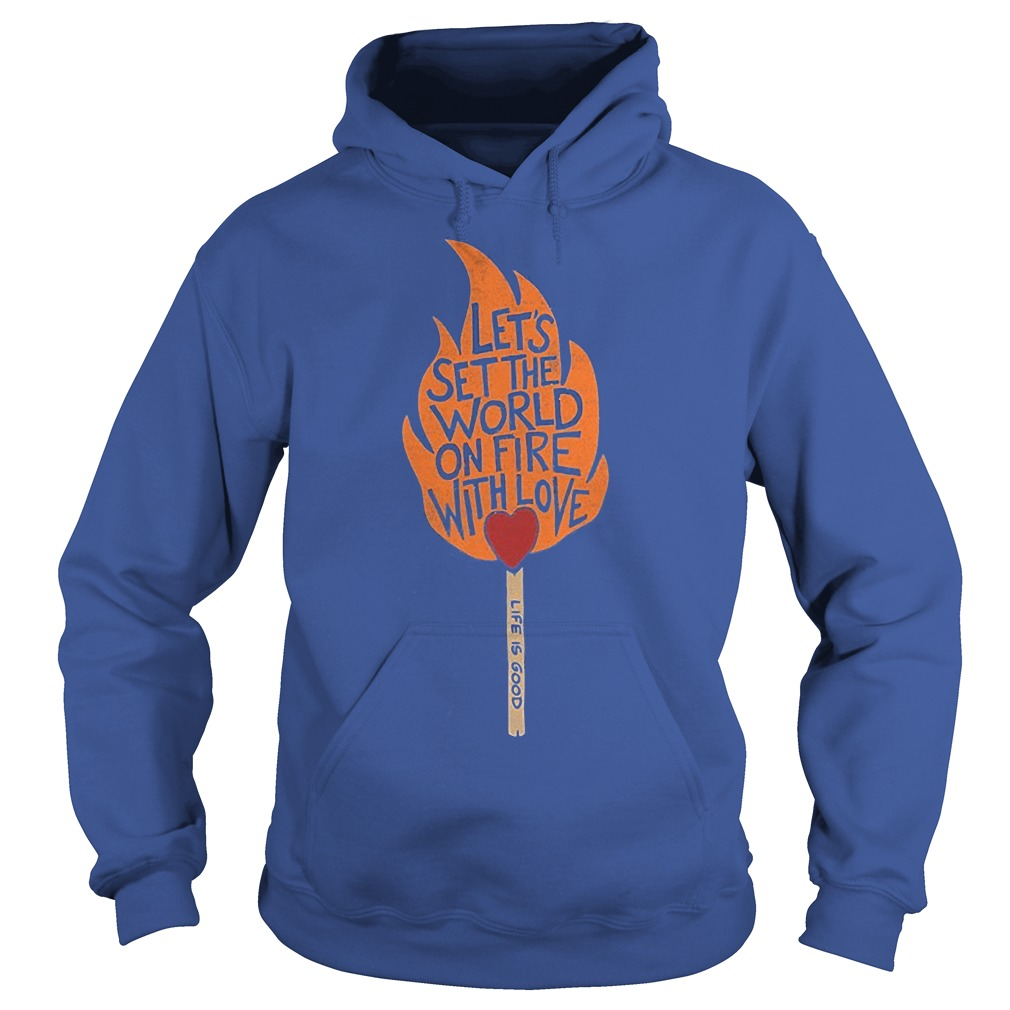 Let's Set The World On Fire With Love Hoodie