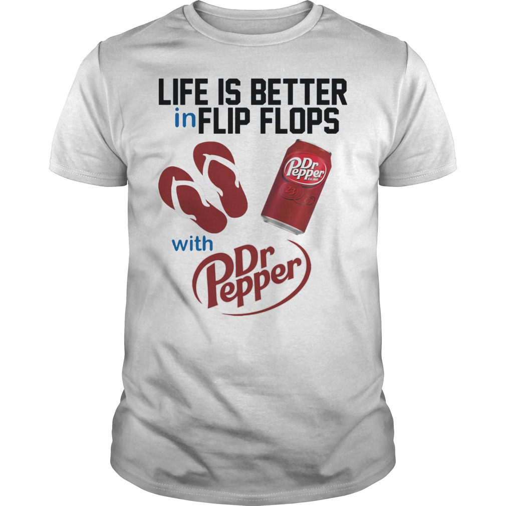 Life Is Better In Flip Flops With Dr Peper Shirt