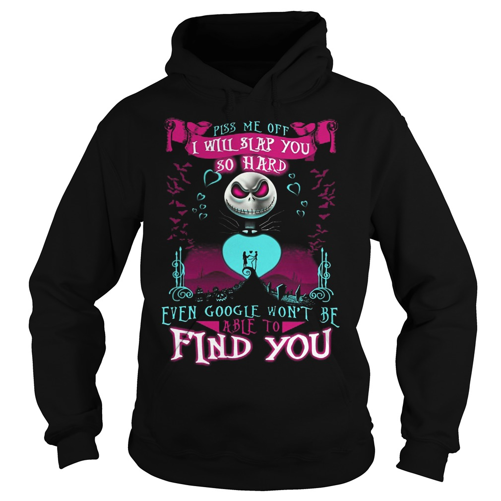 Piss Me Off I Will Slap You So Hard Even Google Wont Be Able To Find You Hoodie