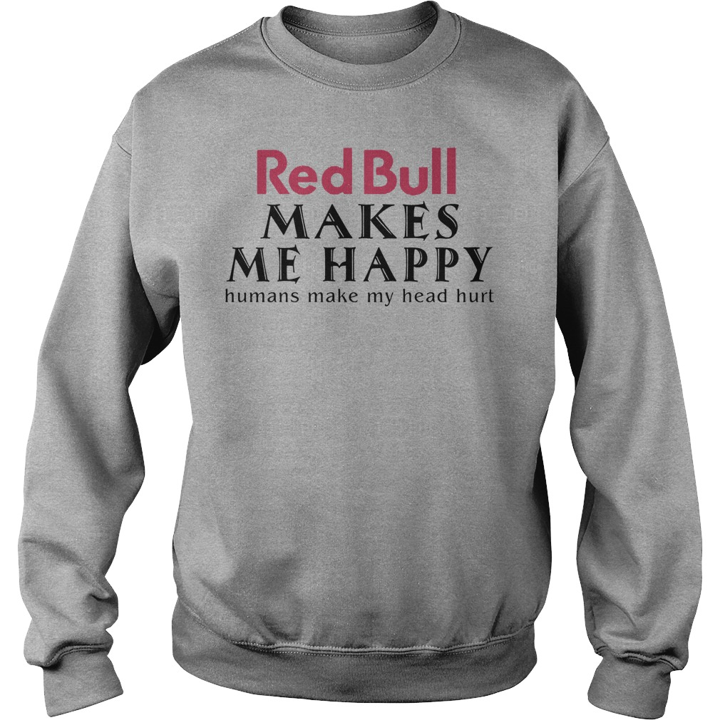 Red Bull Makes Me Happy Human Make My Head Hurt Sweater