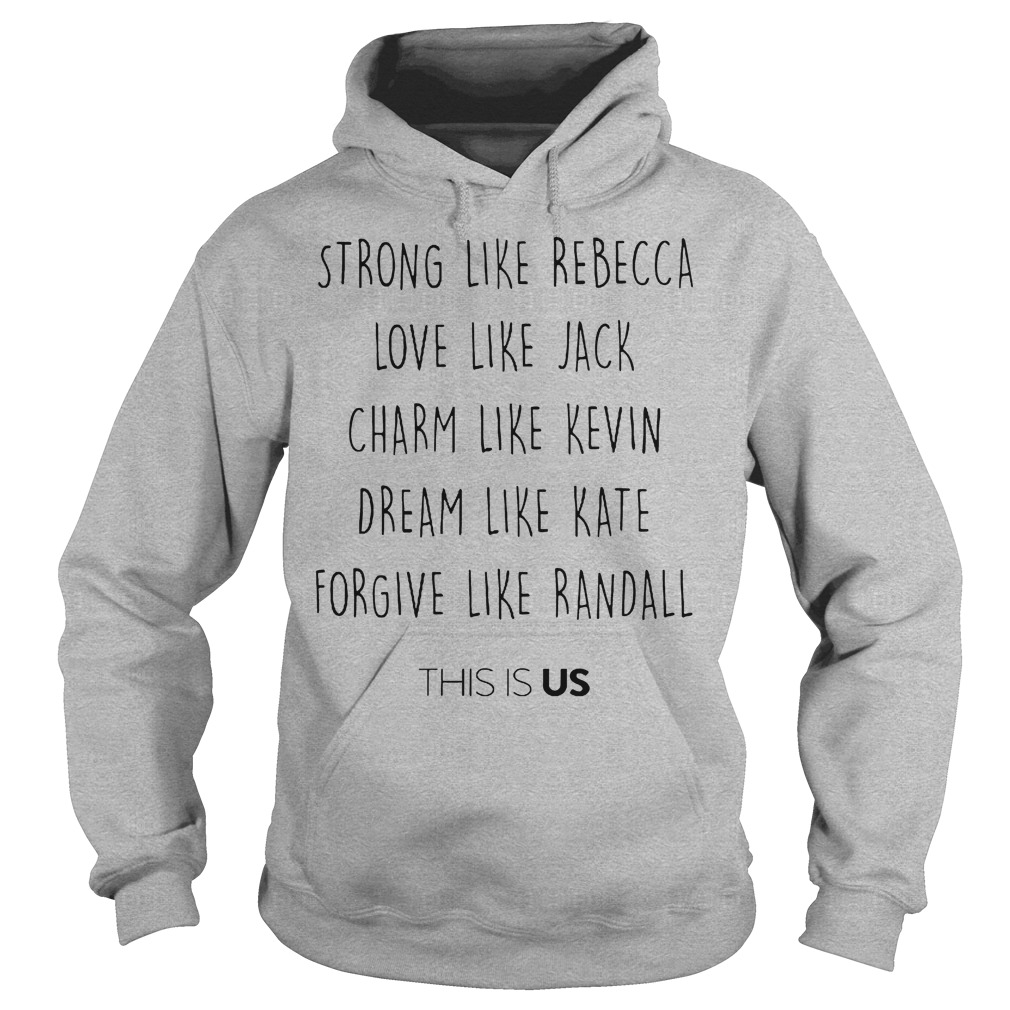 Strong Like Bebecca Love Like Jack Chram Kevin Dream Kate Forgive Randall This Is Us Hoodie