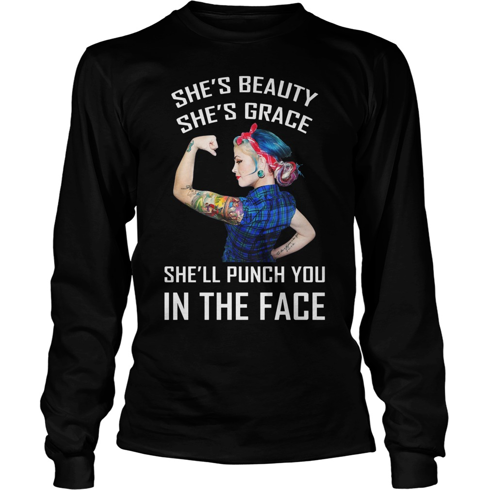 Tattoo Girl She's Beauty She's Grace She'll Punch You In The Face Longsleeve