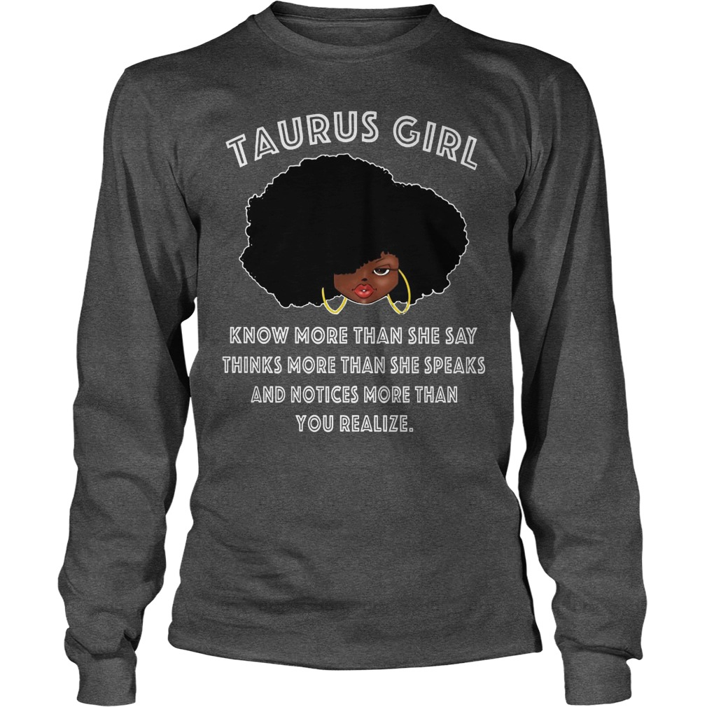 Taurus Girl Know More Than She Say,think More Speak, Notices Than Your Realize Longsleeve