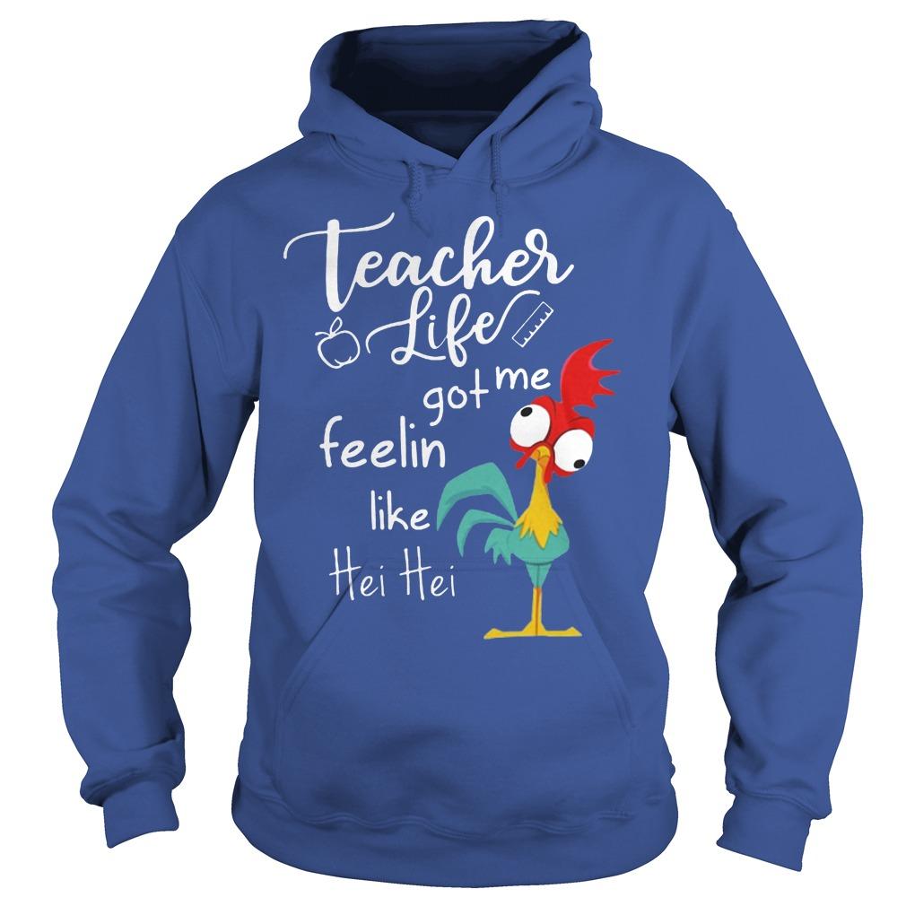 Teacher Life Got Me Feelin Like Hei Hei Hoodie