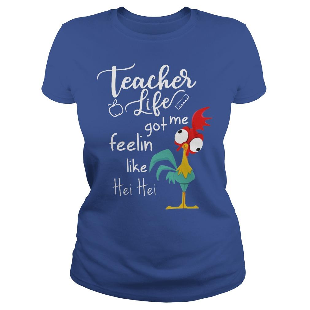 Teacher Life Got Me Feelin Like Hei Hei Ladies