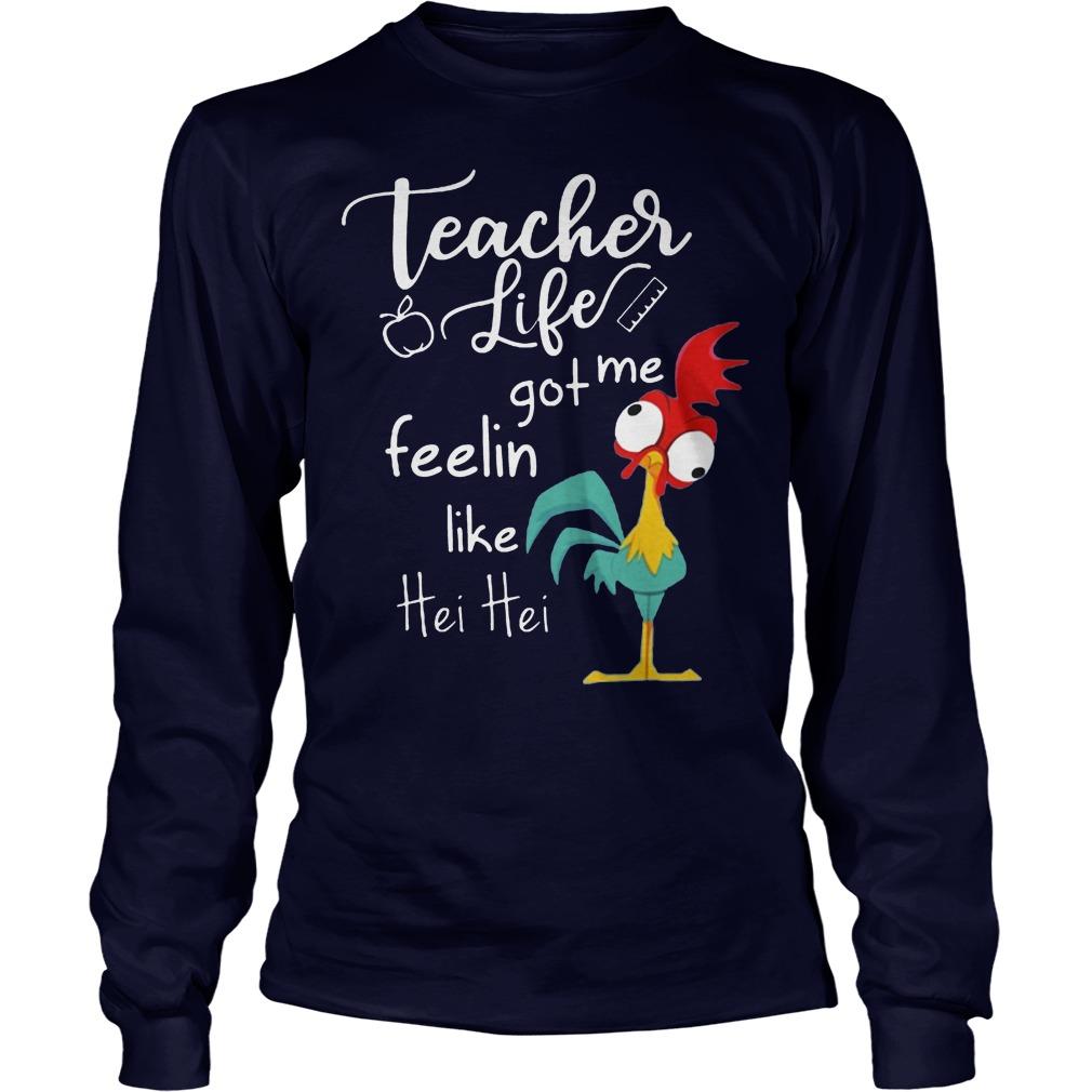 Teacher Life Got Me Feelin Like Hei Hei Longsleeve