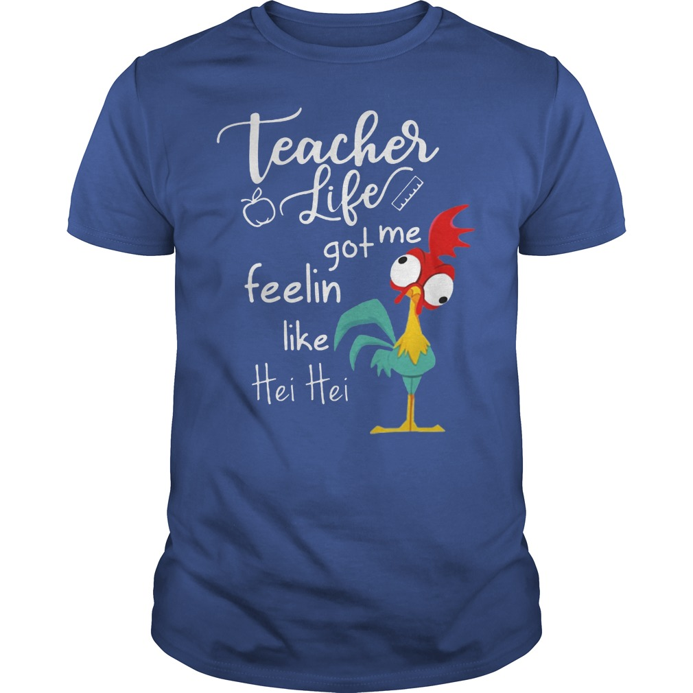Teacher Life Got Me Feelin Like Hei Hei Shirt