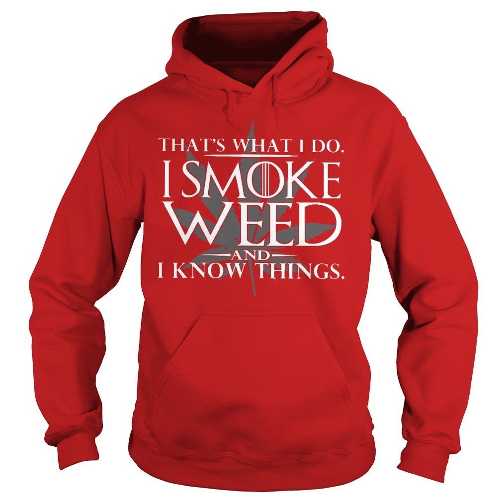 That's What I Do I Smoke Weed And I Know Things Hodie