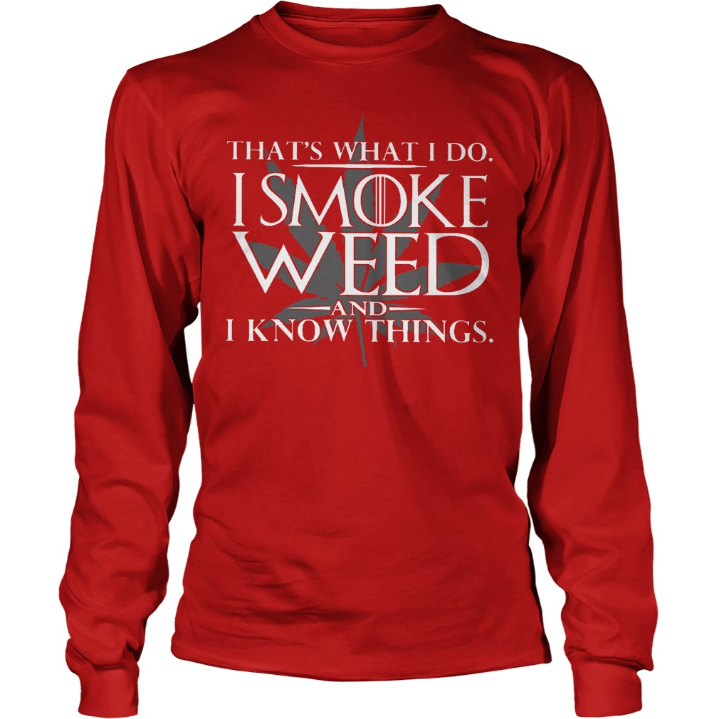 That's What I Do I Smoke Weed And I Know Things Longsleeve