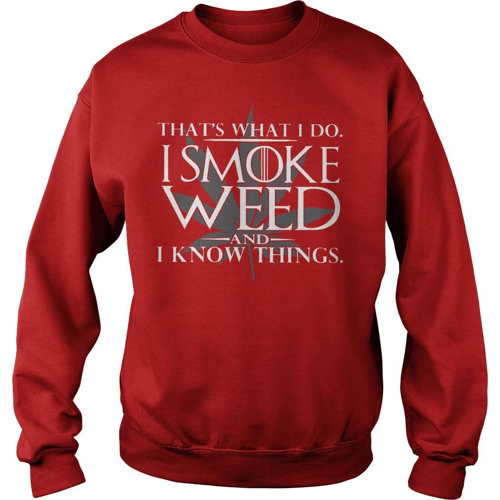 That's What I Do I Smoke Weed And I Know Things Sweater
