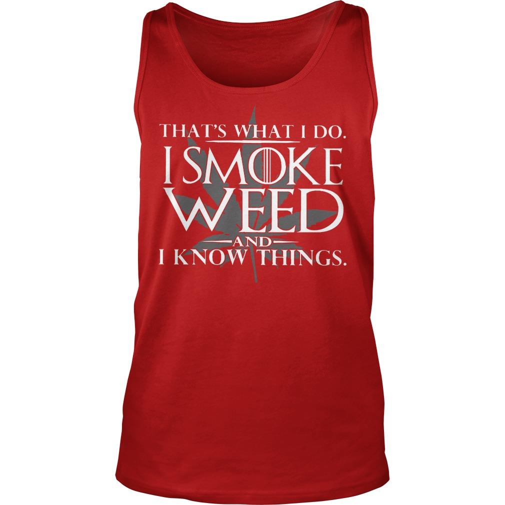 That's What I Do I Smoke Weed And I Know Things Tanktop