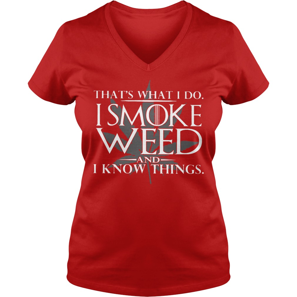 That's What I Do I Smoke Weed And I Know Things V Neck