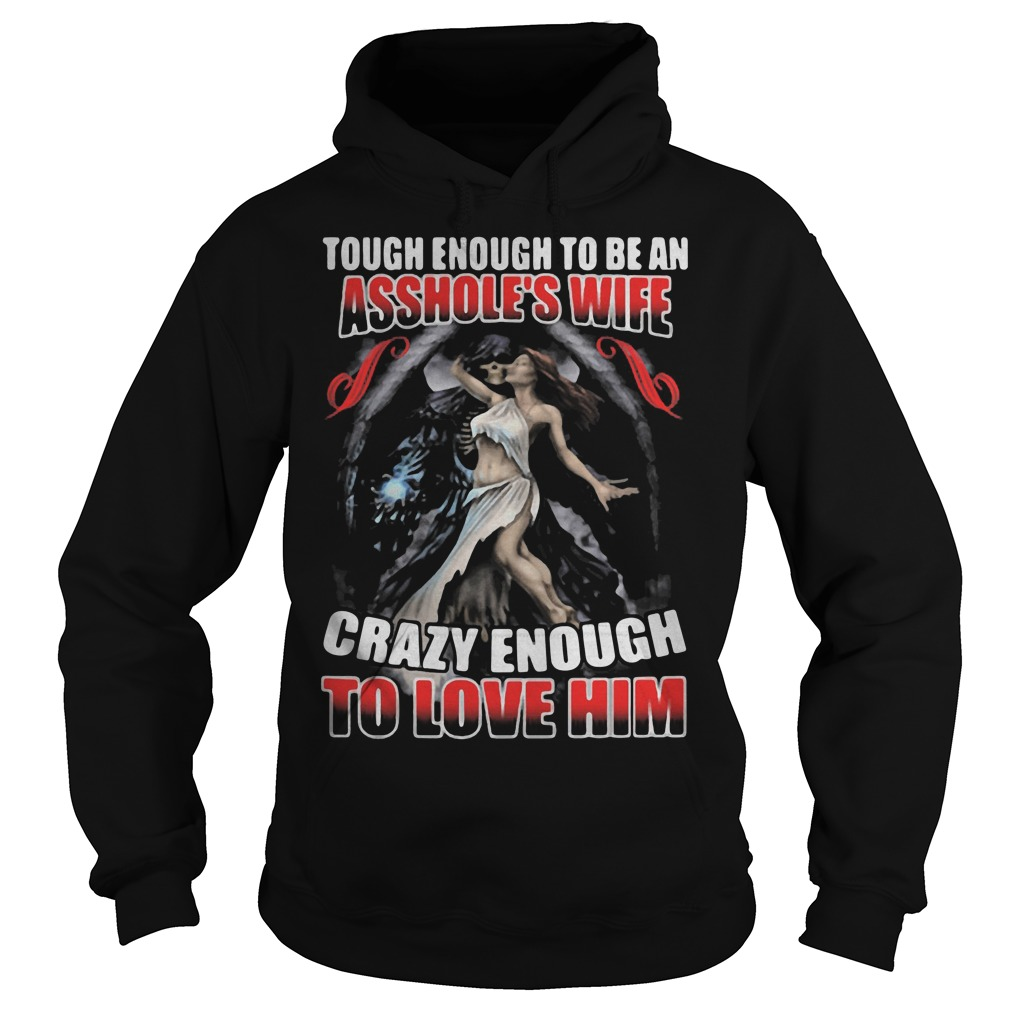 Tough Enough To Be An Asshole's Wife Crazy Enough To Love Him Hoodie