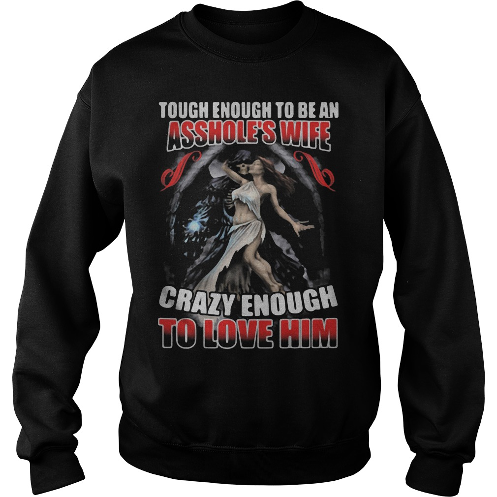 Tough Enough To Be An Asshole's Wife Crazy Enough To Love Him Sweater